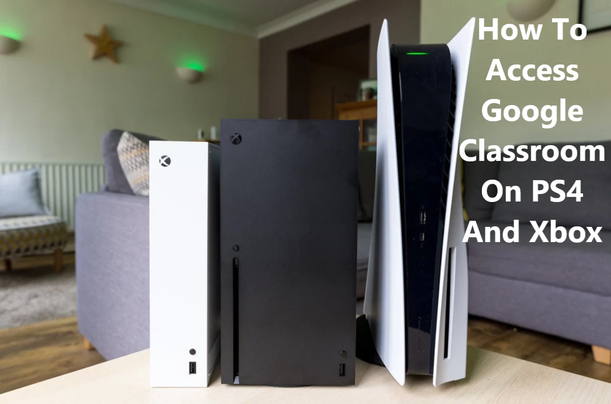 How to access Google Classroom on PS4 and Xbox